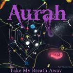 Aurah_YouTakeMyBreathAwaySM
